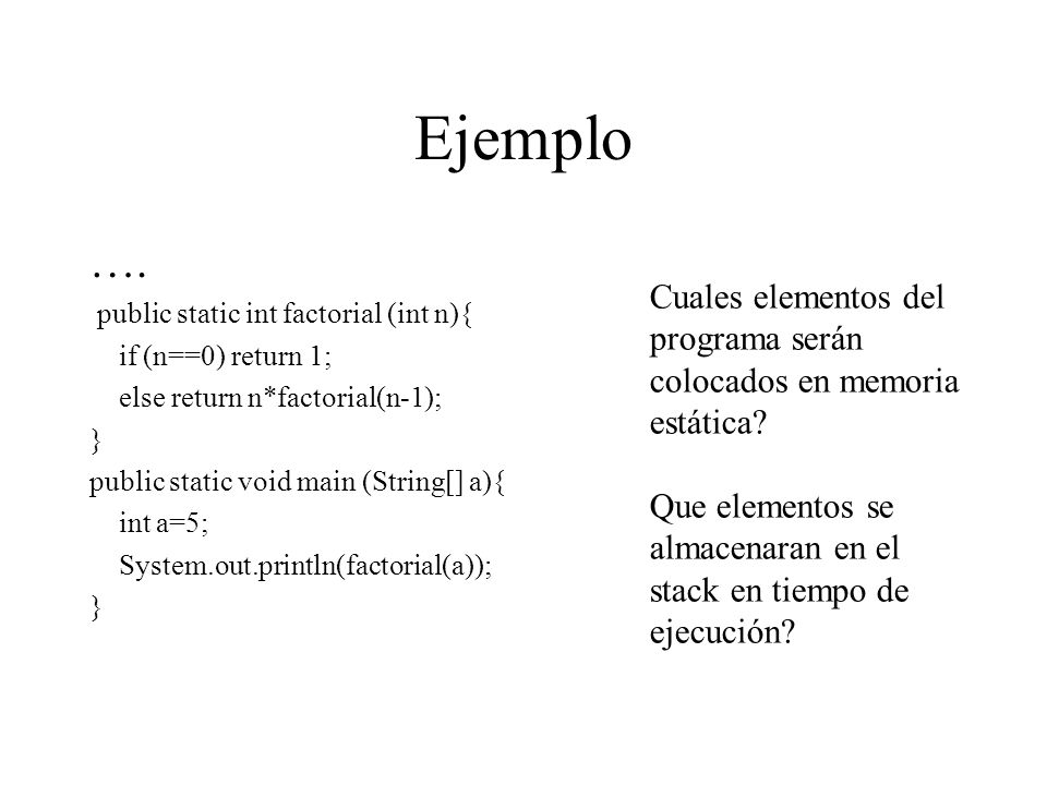 Ejemplo…. public static int factorial (int n){ if (n==0) return 1; else return n*factorial(n-1); } public static void main (String[] a){